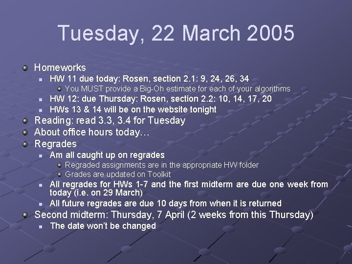 Tuesday, 22 March 2005 Homeworks n HW 11 due today: Rosen, section 2. 1: