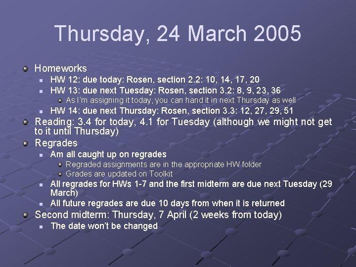 Thursday, 24 March 2005 Homeworks n n HW 12: due today: Rosen, section 2.