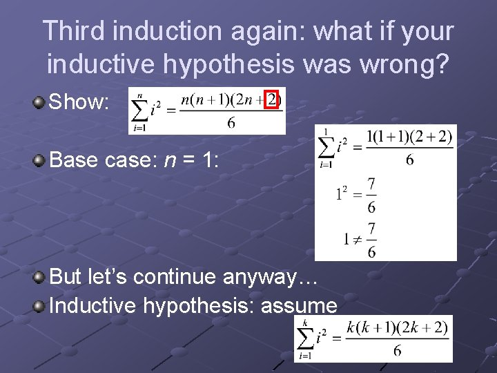 Third induction again: what if your inductive hypothesis was wrong? Show: Base case: n