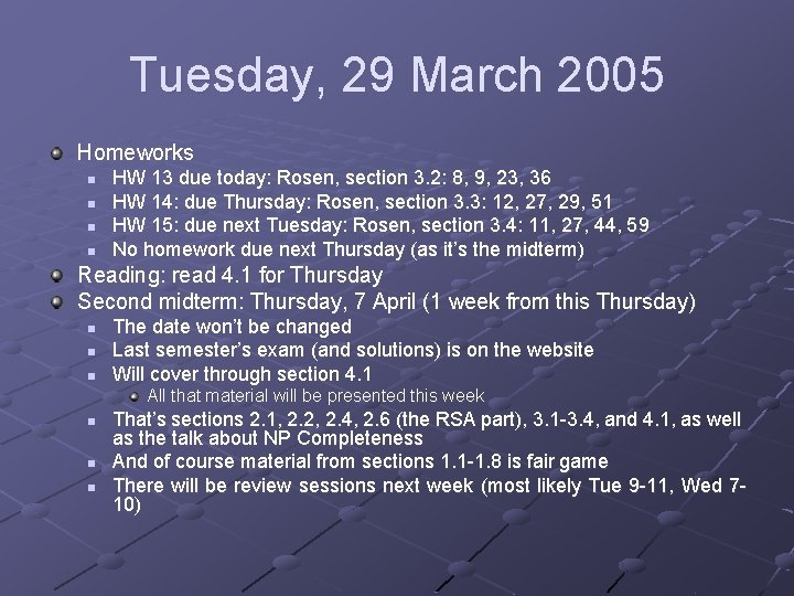 Tuesday, 29 March 2005 Homeworks n n HW 13 due today: Rosen, section 3.