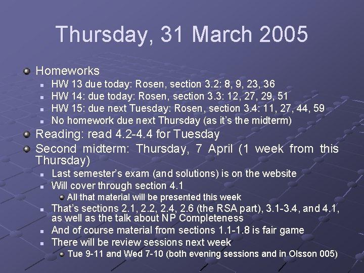 Thursday, 31 March 2005 Homeworks n n HW 13 due today: Rosen, section 3.