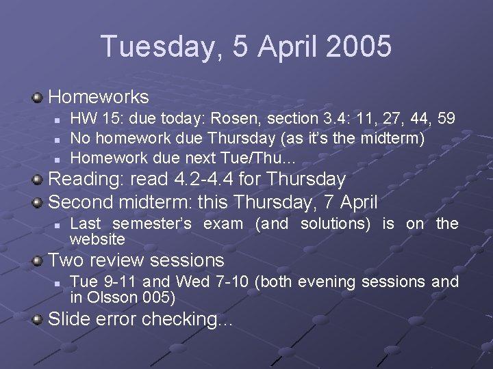 Tuesday, 5 April 2005 Homeworks n n n HW 15: due today: Rosen, section