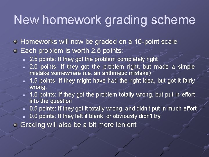 New homework grading scheme Homeworks will now be graded on a 10 -point scale
