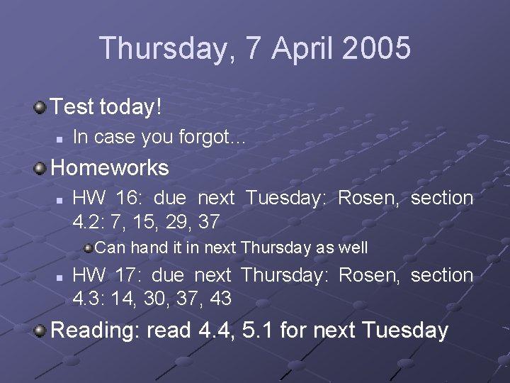 Thursday, 7 April 2005 Test today! n In case you forgot… Homeworks n HW
