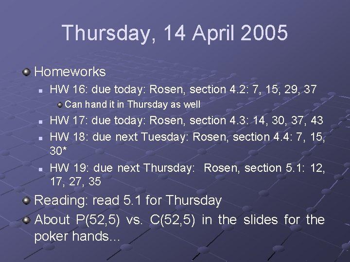 Thursday, 14 April 2005 Homeworks n HW 16: due today: Rosen, section 4. 2: