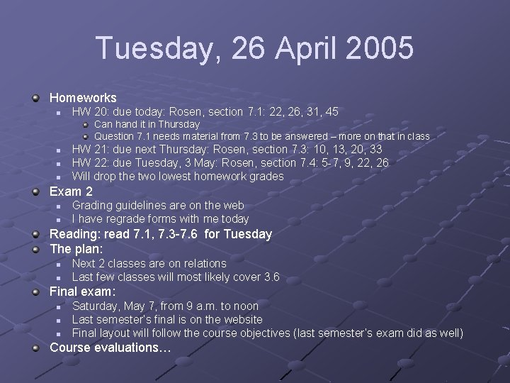 Tuesday, 26 April 2005 Homeworks n HW 20: due today: Rosen, section 7. 1: