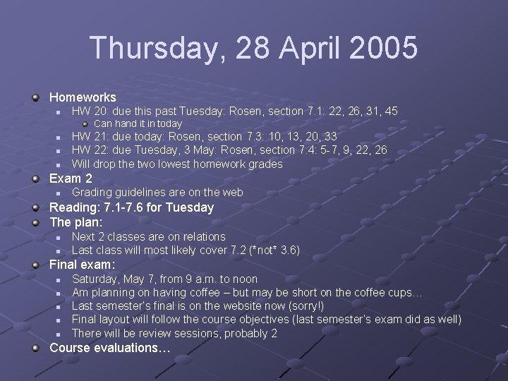 Thursday, 28 April 2005 Homeworks n HW 20: due this past Tuesday: Rosen, section