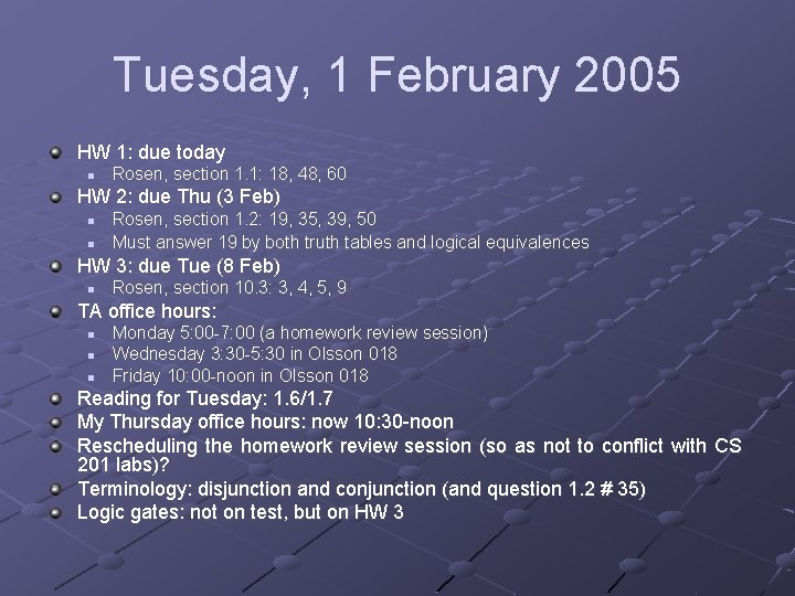 Tuesday, 1 February 2005 HW 1: due today n Rosen, section 1. 1: 18,