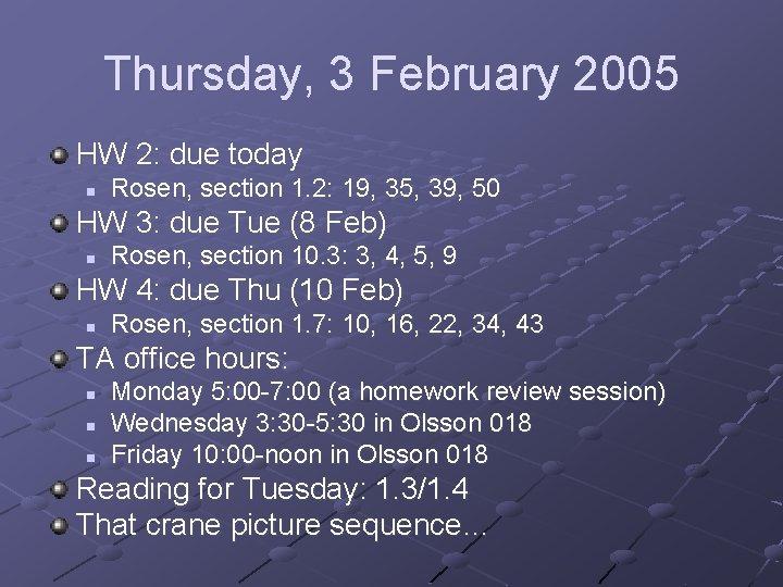 Thursday, 3 February 2005 HW 2: due today n Rosen, section 1. 2: 19,