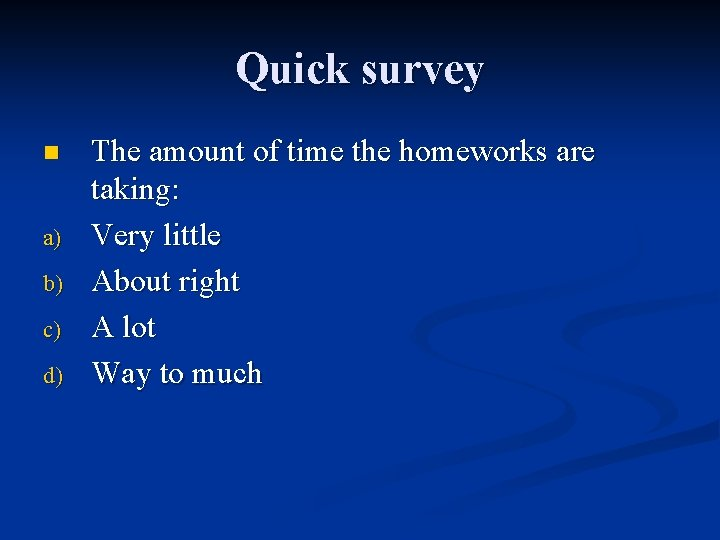 Quick survey n a) b) c) d) The amount of time the homeworks are