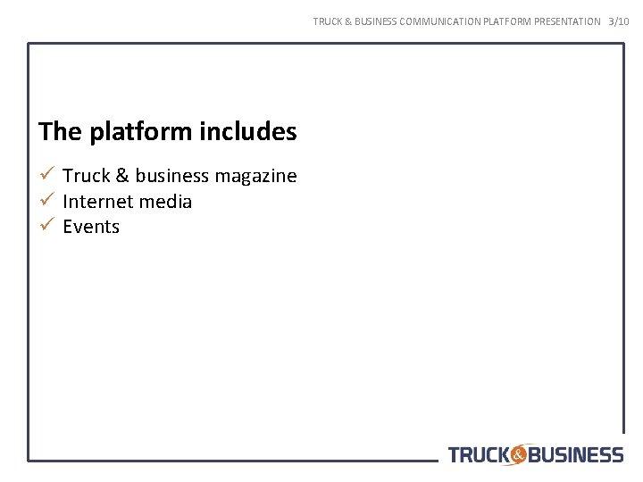 TRUCK & BUSINESS COMMUNICATION PLATFORM PRESENTATION 3/10 The platform includes ü Truck & business