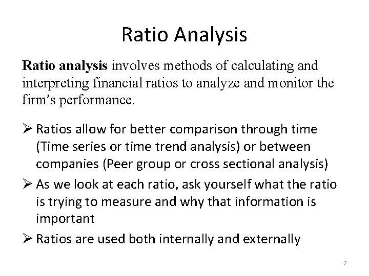 Ratio Analysis Ratio analysis involves methods of calculating and interpreting financial ratios to analyze