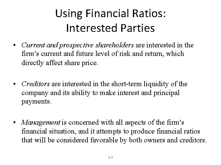 Using Financial Ratios: Interested Parties • Current and prospective shareholders are interested in the