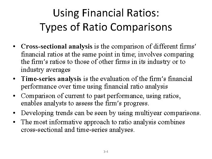 Using Financial Ratios: Types of Ratio Comparisons • Cross-sectional analysis is the comparison of