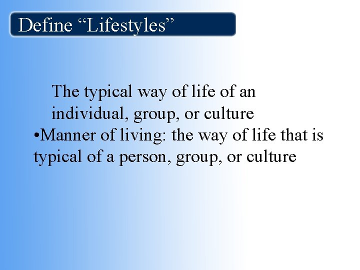 """Define """"Lifestyles"""" The typical way of life of an individual, group, or culture •"""
