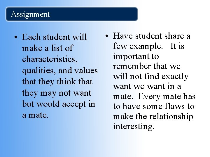 Assignment: • Have student share a • Each student will few example. It is