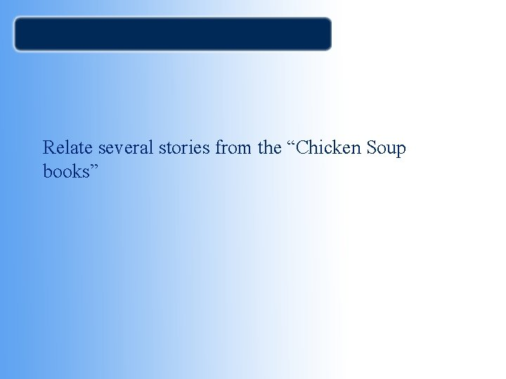 """Relate several stories from the """"Chicken Soup books"""""""