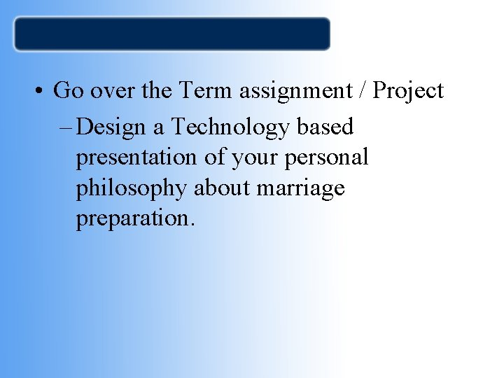 • Go over the Term assignment / Project – Design a Technology based