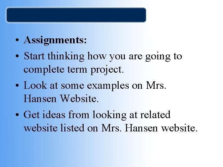 • Assignments: • Start thinking how you are going to complete term project.