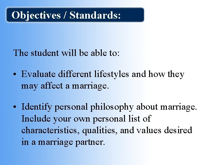 Objectives / Standards: The student will be able to: • Evaluate different lifestyles and