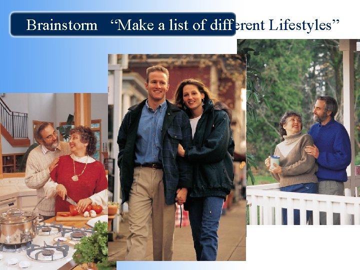 "Brainstorm ""Make a list of different Lifestyles"""