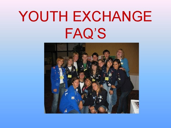 YOUTH EXCHANGE FAQ'S