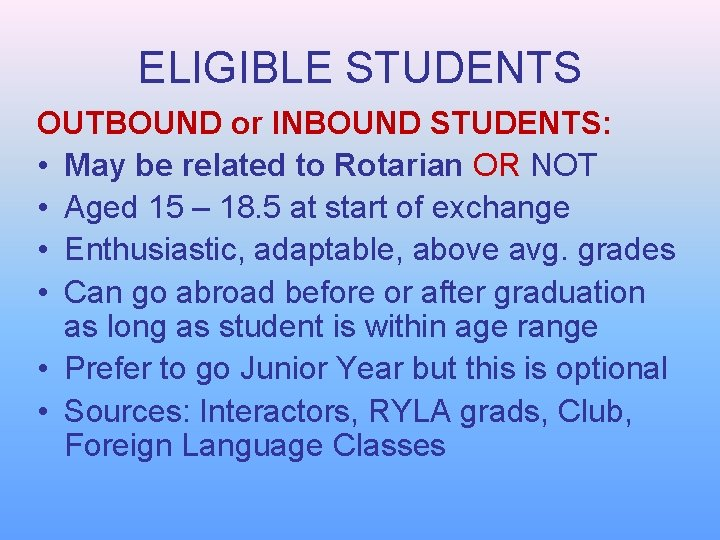 ELIGIBLE STUDENTS OUTBOUND or INBOUND STUDENTS: • May be related to Rotarian OR NOT