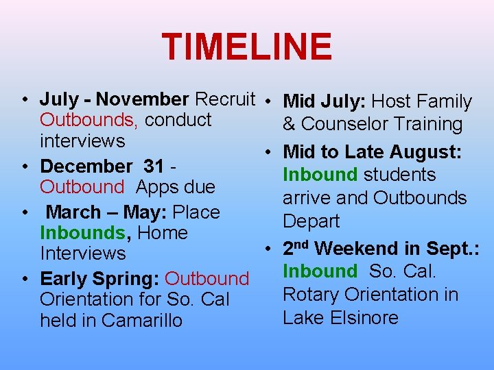 TIMELINE • July - November Recruit • Mid July: Host Family Outbounds, conduct &