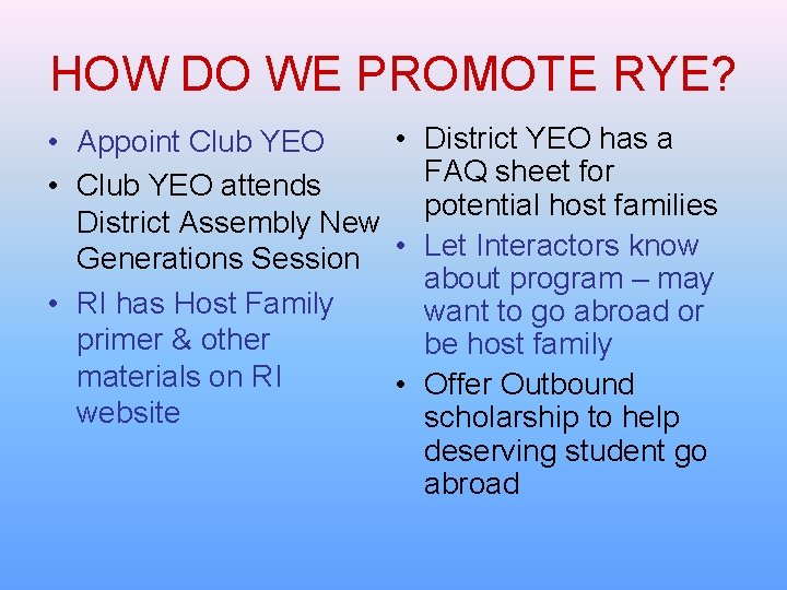 HOW DO WE PROMOTE RYE? • District YEO has a • Appoint Club YEO