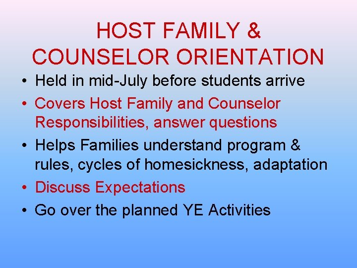 HOST FAMILY & COUNSELOR ORIENTATION • Held in mid-July before students arrive • Covers