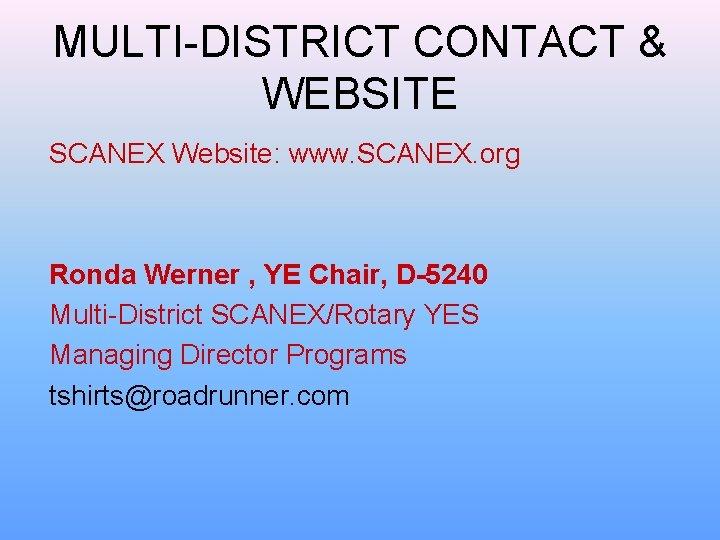 MULTI-DISTRICT CONTACT & WEBSITE SCANEX Website: www. SCANEX. org Ronda Werner , YE Chair,