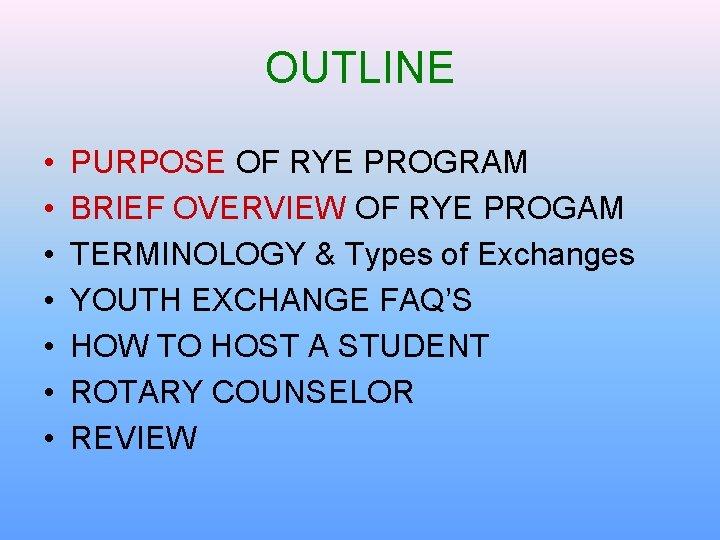OUTLINE • • PURPOSE OF RYE PROGRAM BRIEF OVERVIEW OF RYE PROGAM TERMINOLOGY &