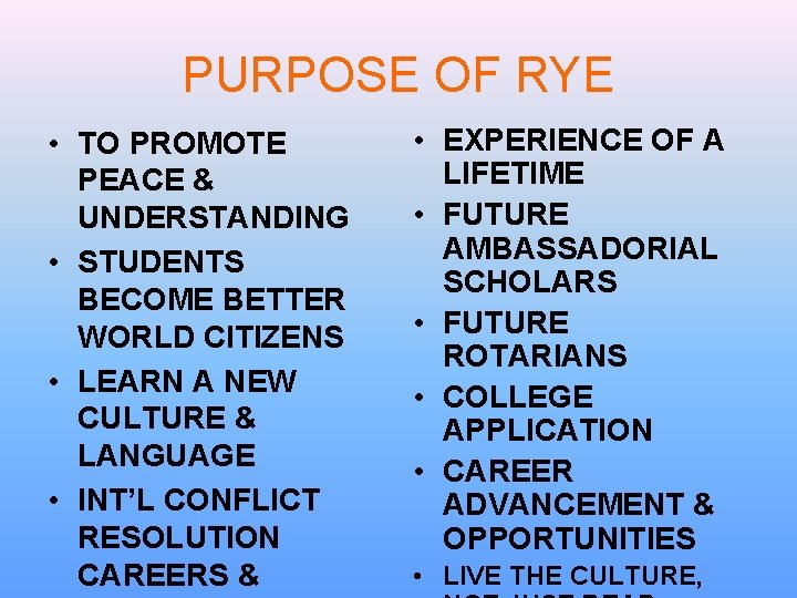 PURPOSE OF RYE • TO PROMOTE PEACE & UNDERSTANDING • STUDENTS BECOME BETTER WORLD