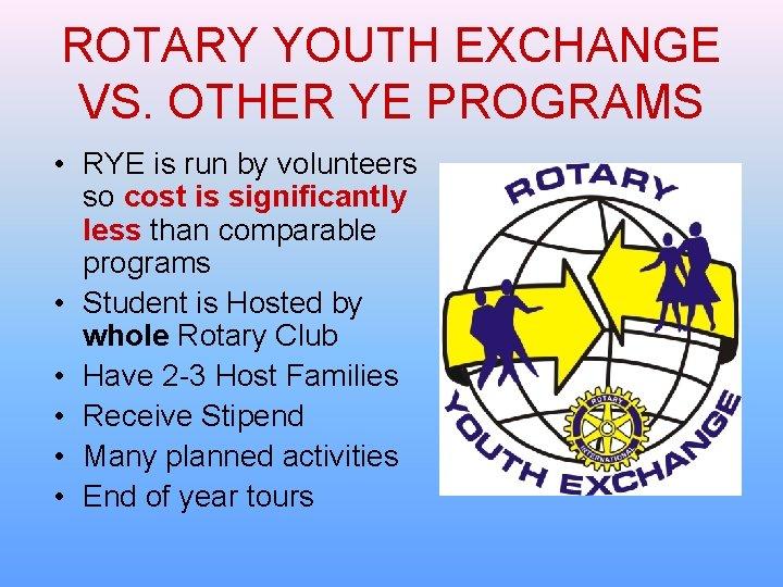 ROTARY YOUTH EXCHANGE VS. OTHER YE PROGRAMS • RYE is run by volunteers so
