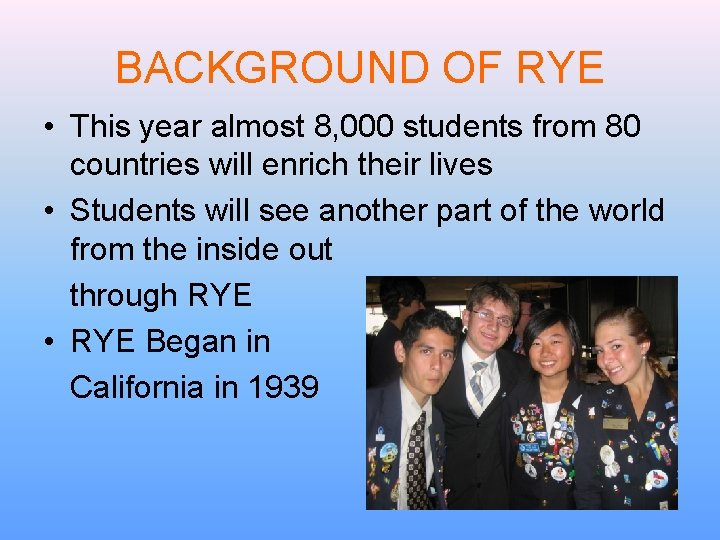 BACKGROUND OF RYE • This year almost 8, 000 students from 80 countries will