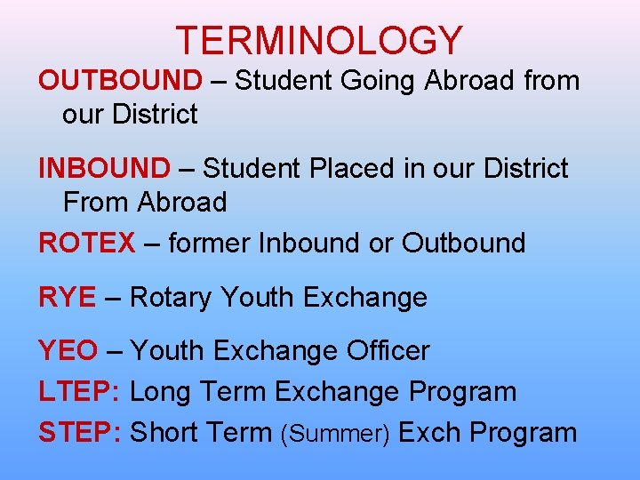 TERMINOLOGY OUTBOUND – Student Going Abroad from our District INBOUND – Student Placed in