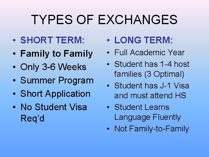TYPES OF EXCHANGES • • • SHORT TERM: Family to Family Only 3 -6