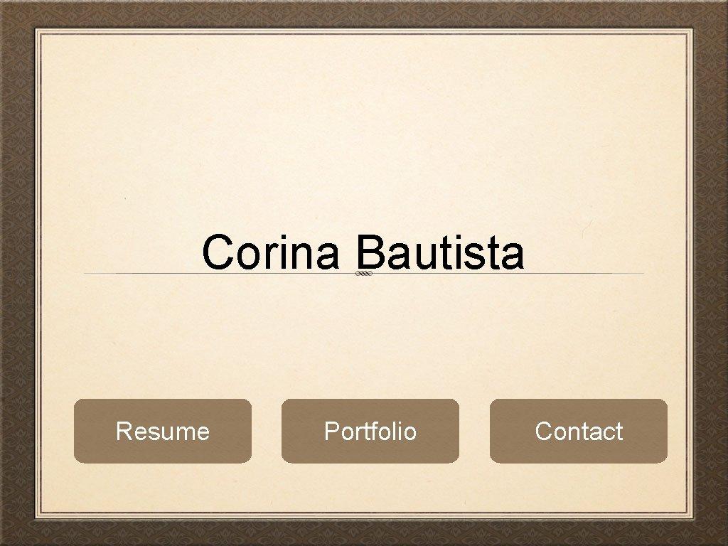 Corina Bautista Resume Portfolio Contact