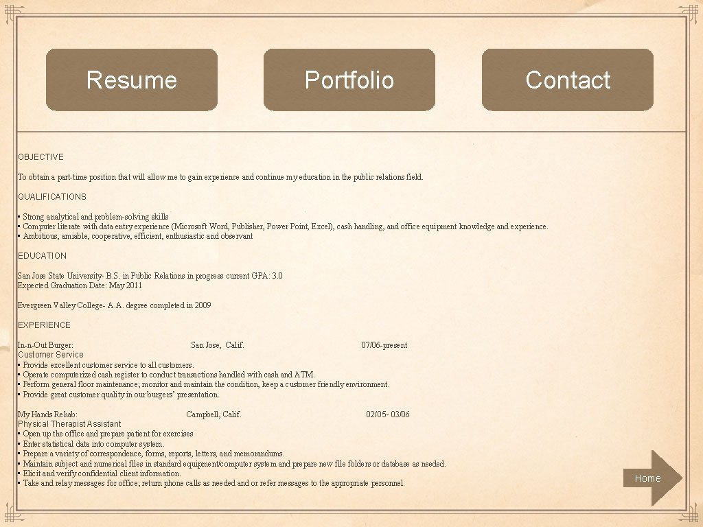 Resume Portfolio Contact OBJECTIVE To obtain a part-time position that will allow me to