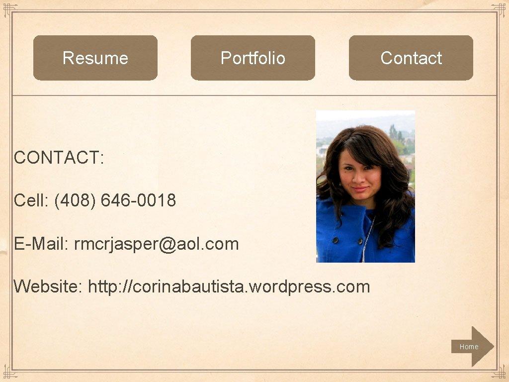 Resume Portfolio Contact CONTACT: Cell: (408) 646 -0018 E-Mail: rmcrjasper@aol. com Website: http: //corinabautista.