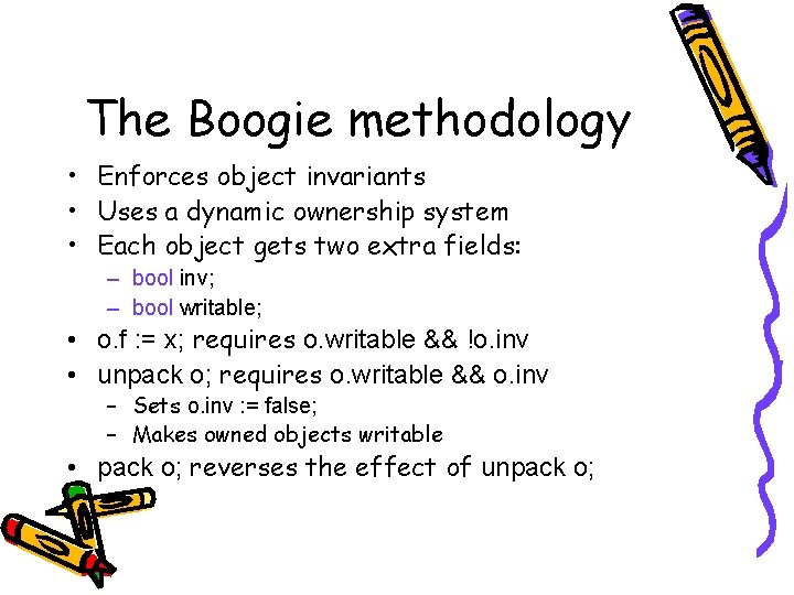 The Boogie methodology • Enforces object invariants • Uses a dynamic ownership system •