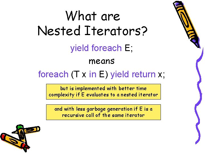 What are Nested Iterators? yield foreach E; means foreach (T x in E) yield