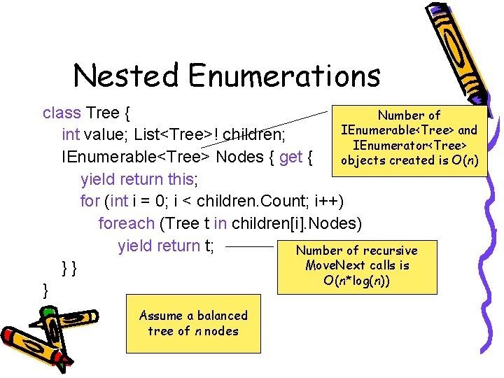 Nested Enumerations class Tree { Number of IEnumerable<Tree> and int value; List<Tree>! children; IEnumerator<Tree>