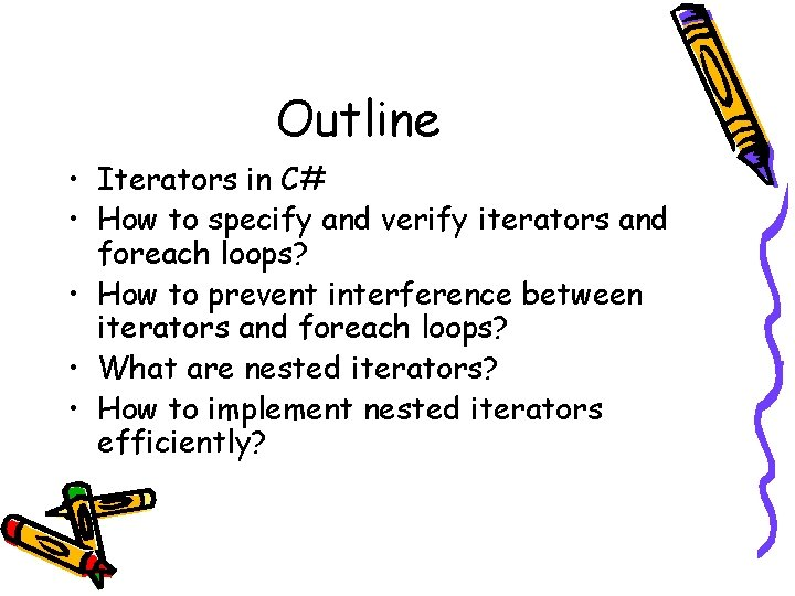 Outline • Iterators in C# • How to specify and verify iterators and foreach