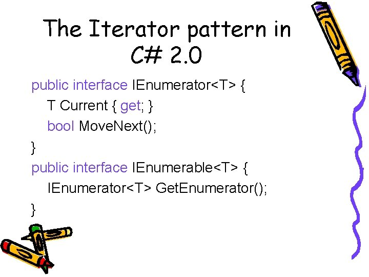 The Iterator pattern in C# 2. 0 public interface IEnumerator<T> { T Current {