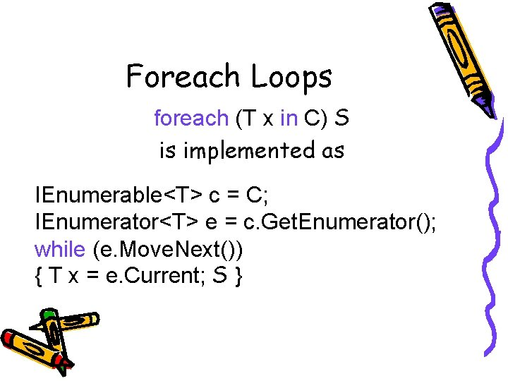 Foreach Loops foreach (T x in C) S is implemented as IEnumerable<T> c =