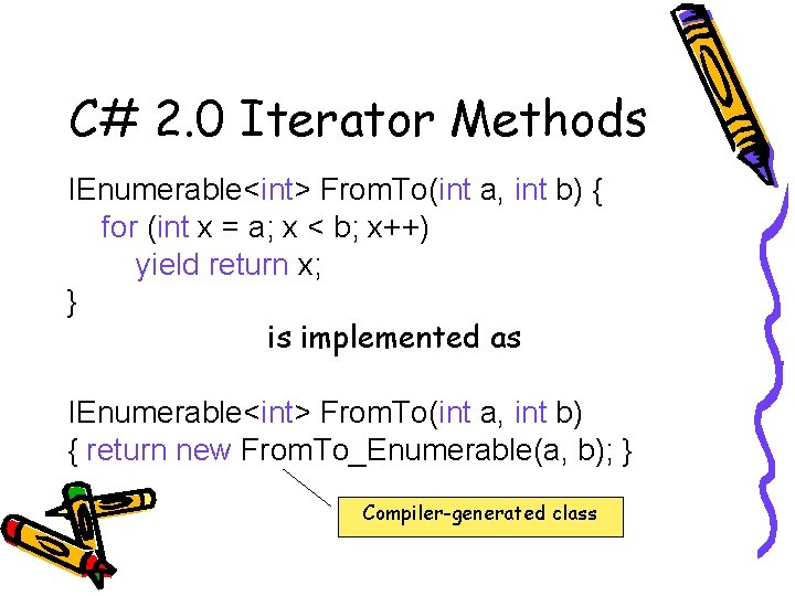 C# 2. 0 Iterator Methods IEnumerable<int> From. To(int a, int b) { for (int