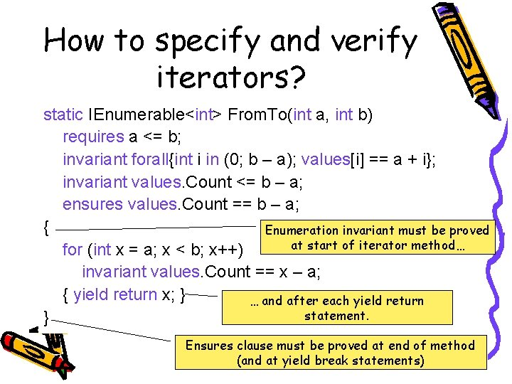 How to specify and verify iterators? static IEnumerable<int> From. To(int a, int b) requires