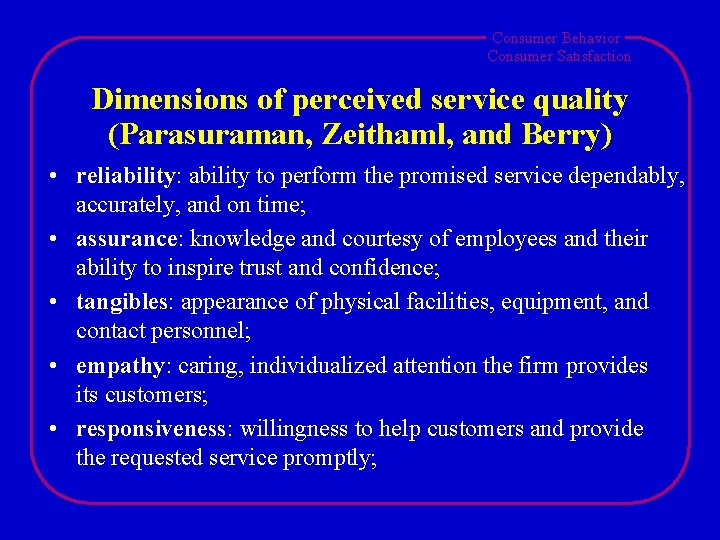 Consumer Behavior Consumer Satisfaction Dimensions of perceived service quality (Parasuraman, Zeithaml, and Berry) •