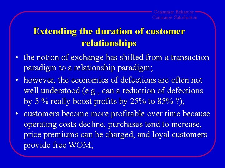 Consumer Behavior Consumer Satisfaction Extending the duration of customer relationships • the notion of